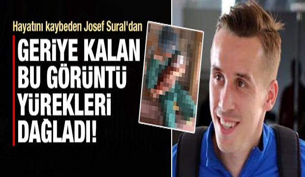 Josef Sural'dan geriye kalan görüntü yürek dağladı