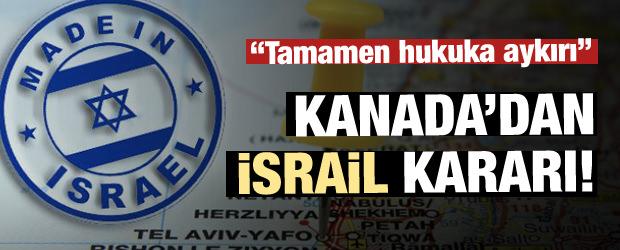 Kanada'dan şaşırtan İsrail kararı: Hukuka aykırı!