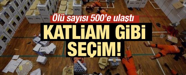 Katliam gibi seçimde ölü sayısı 500 oldu!