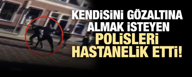Kendisini gözaltına almak isteyen polisleri hastanelik etti!