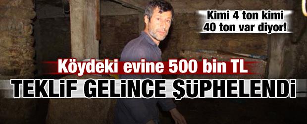 Köy evine 500 bin TL teklif edilince şüphelendi