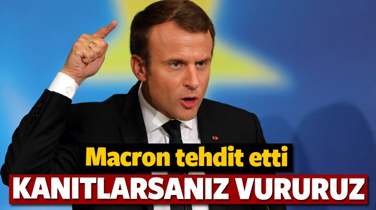 Macron: Kanıt olursa vururuz!