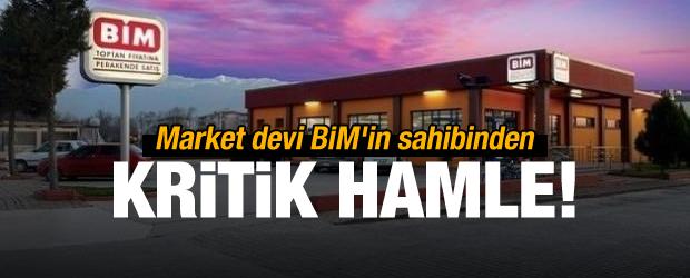 Market devi BİM'in sahibinden kritik hamle
