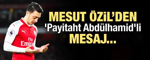 Mesut Özil'den Payitaht Abdülhamid'li mesaj