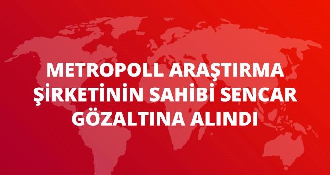 Metropoll Araştırma'nın Sahibi Özer Sencar Gözaltına Alındı