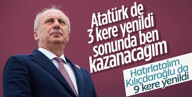 Muharrem İnce vazgeçmiyor: Atatürk bile üç kere yenildi