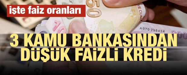 Müjde! 3 kamu bankasından düşük faizli kredi