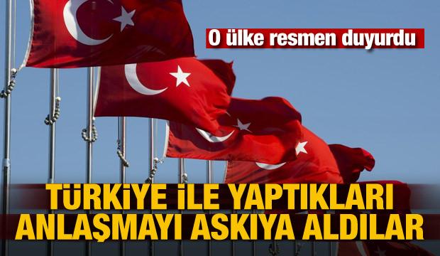 O ülke Türkiye ile yaptığı anlaşmayı askıya aldı