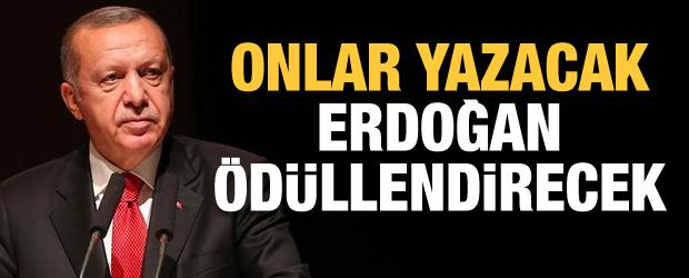 Onlar yazacak Erdoğan ödüllendirecek