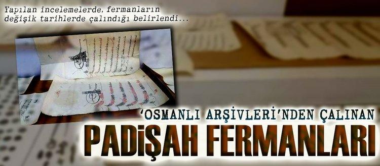 Osmanlı Arşivlerinden Çalınan Padişah Fermanları