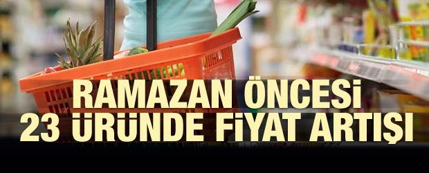 Ramazan öncesi 23 üründe fiyat artışı