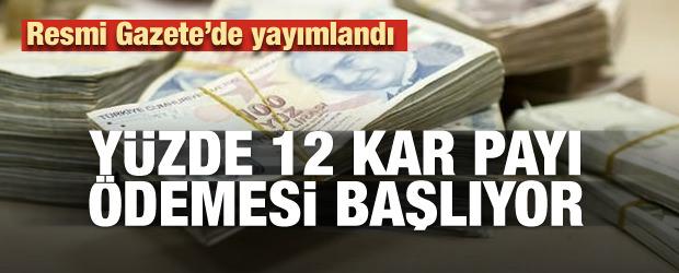 Resmi Gazete'de yayımlandı! Yüzde 12 kar payı ödemesi başlıyor