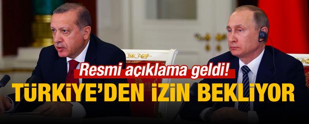Rusya, Türkiye'den izin bekliyor