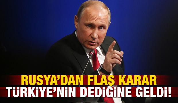 Rusya'dan flaş karar! Türkiye'nin dediğine geldi