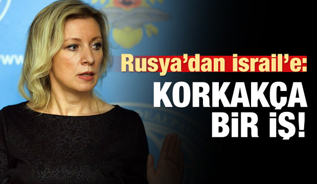 Rusya'dan İsrail'e: Korkakça bir tavır!