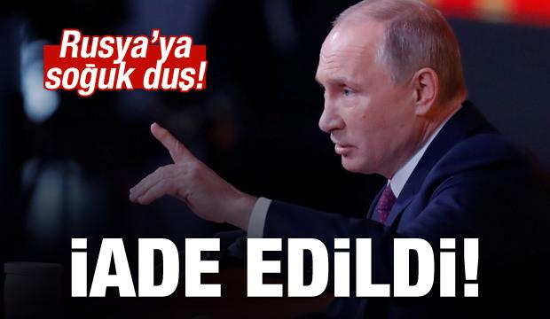 Rusya'ya büyük şok: İade edildi