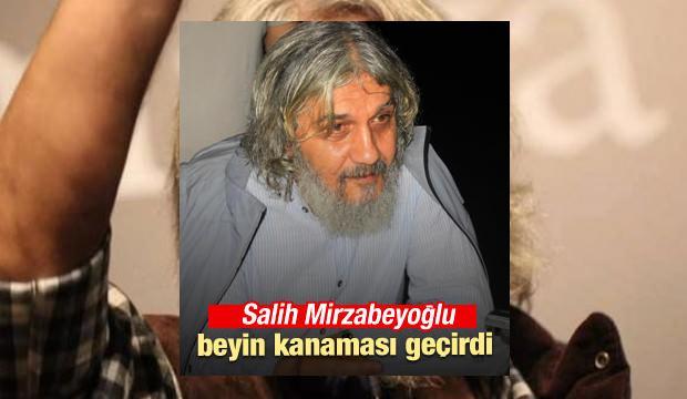 Salih Mirzabeyoğlu Beyin Kanaması Geçirdi!