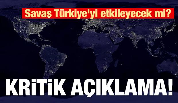Savaş Türkiye'yi etkileyecek mi? Kritik açıklama