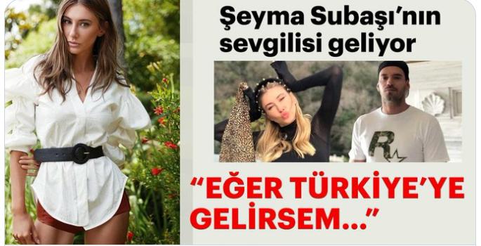 Şeyma Subaşı'nın sevgilisi Guido Senia, Türkiye'ye geliyor.. Ancak şart koştu...