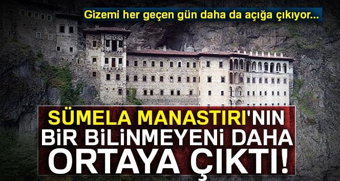 Sümela Manastırı'nın bir bilinmeyeni daha ortaya çıktı
