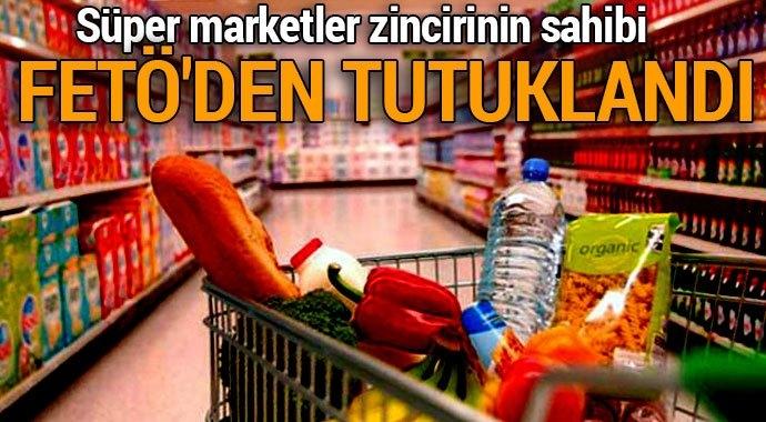 Süper Marketler Zincirinin Sahibi FETÖ'den Tutuklandı