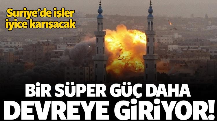 Suriye'de bir süper güç daha devreye giriyor!