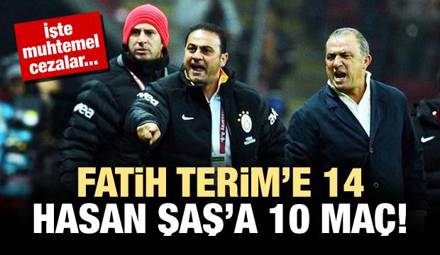 Terim 14, Hasan Şaş 10 maç ceza alabilir!