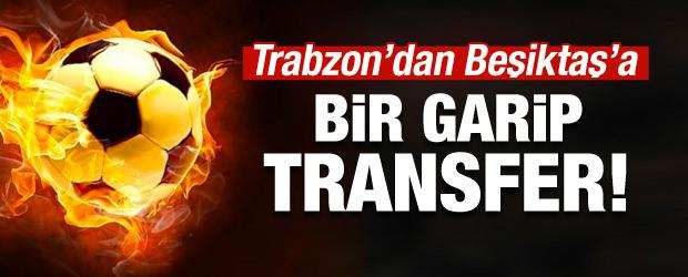 Trabzonspor'dan Beşiktaş'a bir garip transfer!