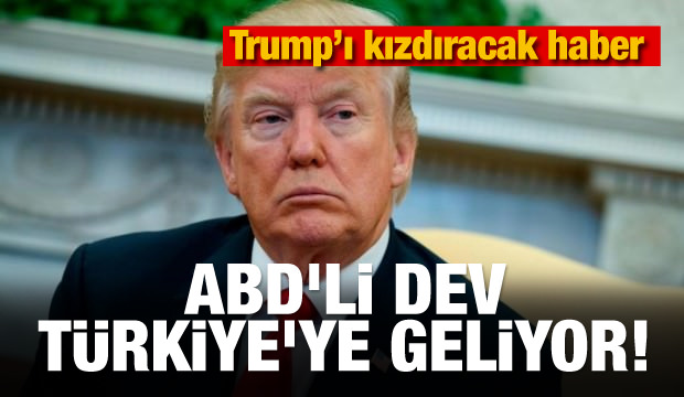 Trump'ı kızdıracak haber! ABD'li dev Türkiye'ye geliyor