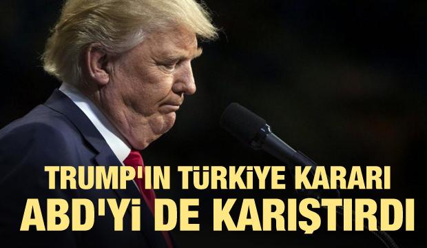 Trump'ın Türkiye kararı ABD'yi de karıştırdı