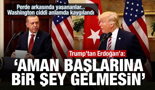Trump'tan Erdoğan'a: Aman başlarına bir şey gelmesin