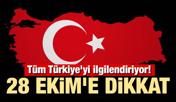 Tüm Türkiye'yi ilgilendiriyor! 28 Ekim'e dikkat