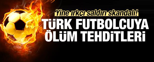 Türk futbolcuya ölüm tehditleri!