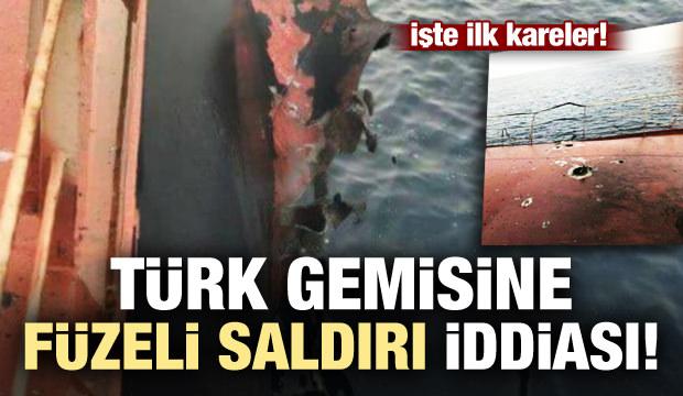 Türk gemisine füzeli saldırı iddiası!