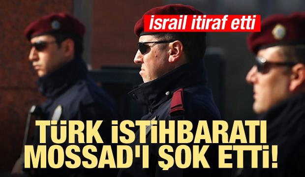 Türk istihbaratı MOSSAD'ı şok etti! İsrail itiraf etti