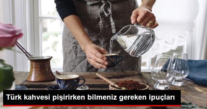 Türk Kahvesi Pişirirken Bilmeniz Gereken İpuçları