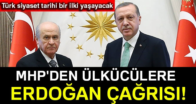 Türk Siyaset Tarihi Bir İlki Yaşayacak... MHP'den Ülkücülere Erdoğan Çağrısı!
