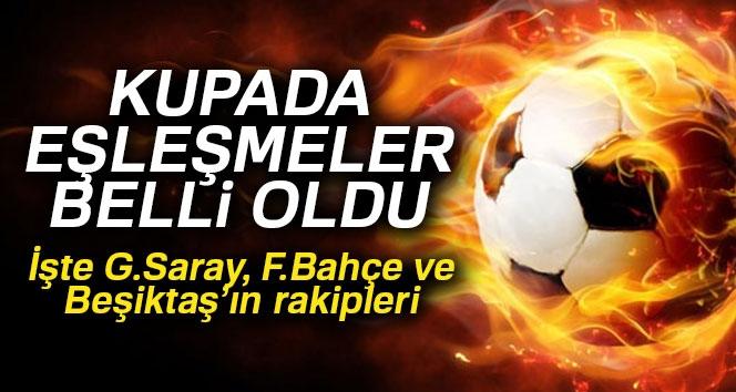 Türkiye Kupası'nda kuralar çekildi! İşte G.Saray, F.Bahçe ve Beşiktaş'ın rakipleri...