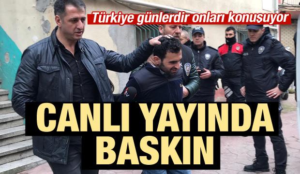 Türkiye onları konuşuyor! Canlı yayında baskın