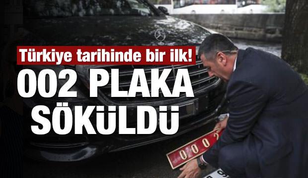 Türkiye tarihinde bir ilk! 002 plakası söküldü