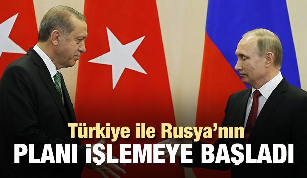 Türkiye ve Rusya'nın planı işlemeye başladı