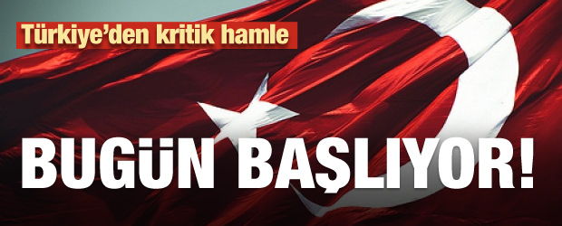 Türkiye'den kritik hamle! Bugün başlıyor