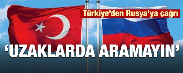 Türkiye'den Rusya'ya çağrı! Uzaklarda aramayın...