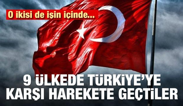 Türkiye'ye karşı 9 ülkede harekete geçtiler!