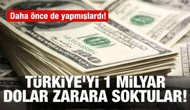 Türkiye'yi 1 milyar dolar zarara soktular! Daha öncede yapmışlardı