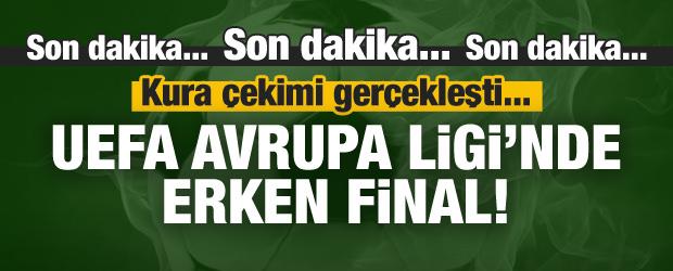 UEFA Avrupa Ligi'nde erken final!