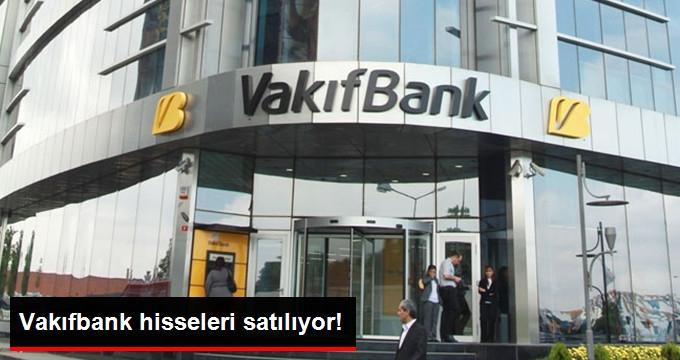 Vakıflar Genel Müdürlüğü'nün Vakıfbank'taki Hisselerini Hazine Satın Alacak