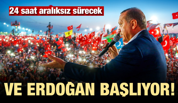 Ve Erdoğan başlıyor! 24 saat aralıksız sürecek