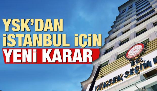 YSK'dan İstanbul için yeni karar!
