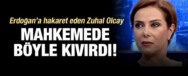 Zuhal Olcay 'Erdoğan'a hakareti' böyle savundu